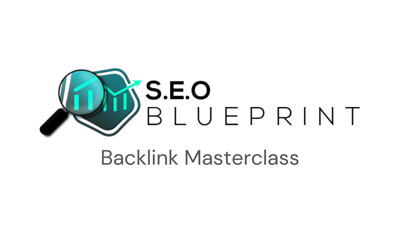 The Simple SEO Blueprint: Backlink Masterclass
